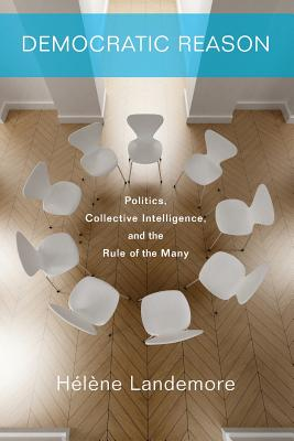 Democratic Reason: Politics, Collective Intelligence, and the Rule of the Many - Landemore, Hélène
