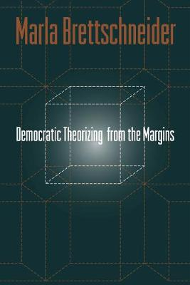 Democratic Theorizing from the Margins - Brettschneider, Marla, PhD