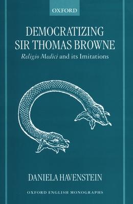 Democratizing Sir Thomas Browne: Religio Medici and Its Imitations - Havenstein, Daniela