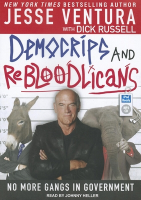 Democrips and Rebloodlicans: No More Gangs in Government - Ventura, Jesse, and Heller, Johnny (Read by), and Russell, Dick