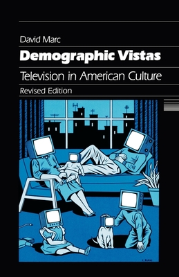 Demographic Vistas: Television in American Culture - Marc, David, and Newcomb, Horace (Foreword by)
