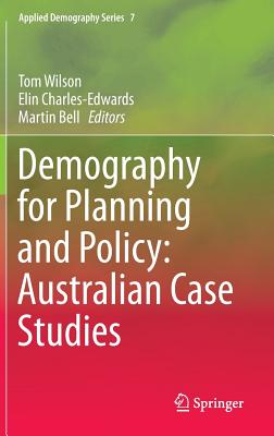 Demography for Planning and Policy: Australian Case Studies - Wilson, Tom (Editor)