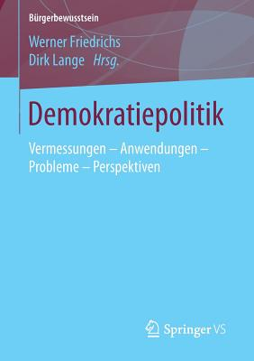 Demokratiepolitik: Vermessungen - Anwendungen - Probleme - Perspektiven - Friedrichs, Werner (Editor)