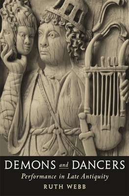 Demons and Dancers: Performance in Late Antiquity - Webb, Ruth