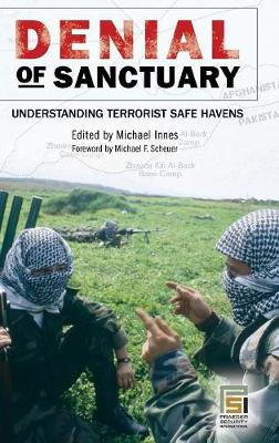 Denial of Sanctuary: Understanding Terrorist Safe Havens - Innes, Michael A (Editor), and Scheuer, Michael F (Foreword by)