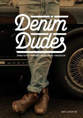 Denim Dudes: Street Style Vintage Workwear Obsession - Leverton, Amy