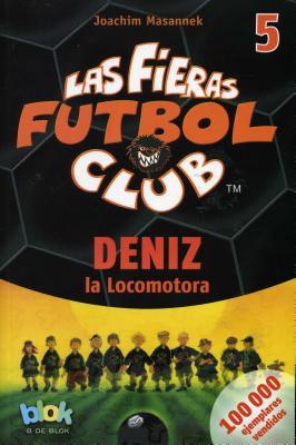 Deniz La Locomotora. Las Fieras del Futbol 5 - Masannek, Joachim