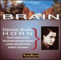 Dennis Brain plays Haydn, Mozart, Beethoven, Schumann - Alfred Cursue (horn); Colin Horsley (piano); Denis Matthews (piano); Dennis Brain (horn); Dennis Brain Wind Ensemble;...