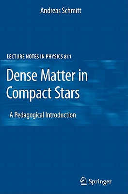 Dense Matter in Compact Stars: A Pedagogical Introduction - Schmitt, Andreas
