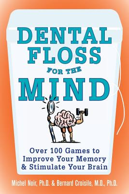 Dental Floss for the Mind: A Complete Program for Boosting Your Brain Power - Noir, Michel, and Croisile, Bernard