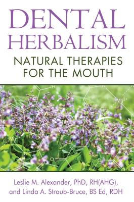 Dental Herbalism: Natural Therapies for the Mouth - Alexander, Leslie M, PhD