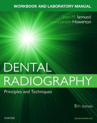 Dental Radiography: A Workbook and Laboratory Manual - Iannucci, Joen, and Howerton, Laura Jansen