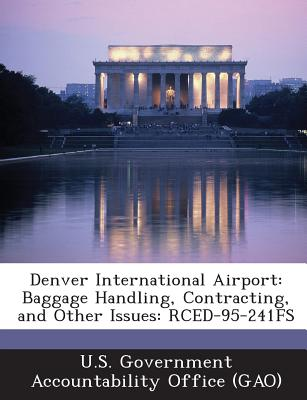 Denver International Airport: Baggage Handling, Contracting, and Other Issues: Rced-95-241fs - U S Government Accountability Office (G (Creator)