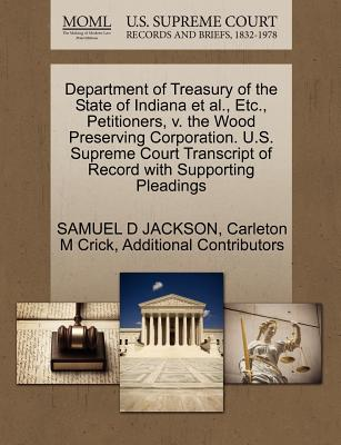 Department of Treasury of the State of Indiana et al., Etc., Petitioners, V. the Wood Preserving Corporation. U.S. Supreme Court Transcript of Record with Supporting Pleadings - Jackson, Samuel D, and Crick, Carleton M, and Additional Contributors