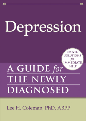 Depression: A Guide for the Newly Diagnosed - Coleman, Lee H, Ph.D.