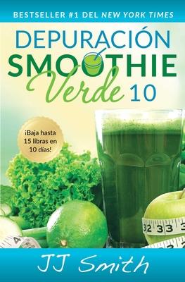 Depuracion Smoothie Verde 10 (10-Day Green Smoothie Cleanse Spanish Edition) - Smith, Jj
