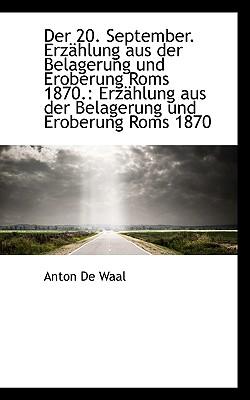 Der 20. September. Erz Hlung Aus Der Belagerung Und Eroberung ROMs 1870.: Erz Hlung Aus Der Belageru - Waal, Anton De