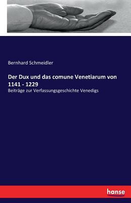 Der Dux Und Das Comune Venetiarum Von 1141 - 1229 - Schmeidler, Bernhard
