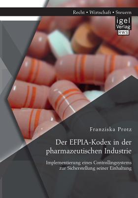 Der Efpia-Kodex in Der Pharmazeutischen Industrie: Implementierung Eines Controllingsystems Zur Sicherstellung Seiner Einhaltung - Protz, Franziska