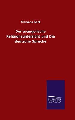 Der Evangelische Religionsunterricht Und Die Deutsche Sprache - Kohl, Clemens