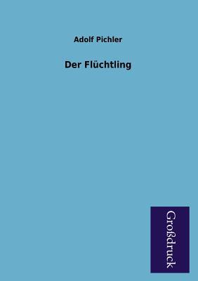 Der Fluchtling - Pichler, Adolf