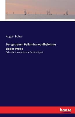 Der Getreuen Bellamira Wohlbelohnte Liebes-Probe - Bohse, August