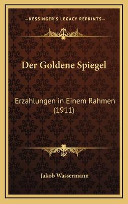 Der Goldene Spiegel Erzahlungen in Einem Rahmen - Wassermann, Jakob