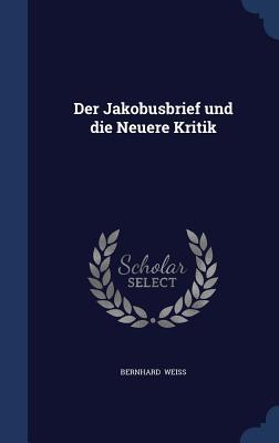 Der Jakobusbrief Und Die Neuere Kritik - Weiss, Bernhard