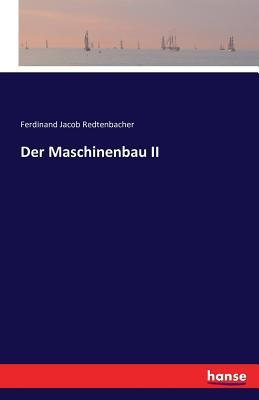 Der Maschinenbau II - Redtenbacher, Ferdinand Jacob