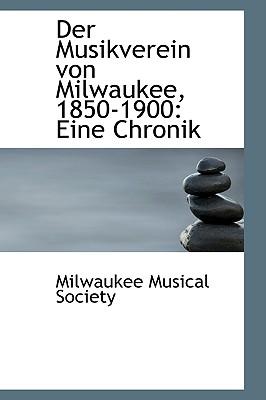 Der Musikverein Von Milwaukee, 1850-1900: Eine Chronik - Society, Milwaukee Musical