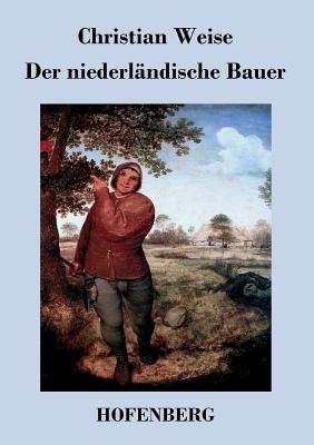 Der Niederlandische Bauer - Christian Weise