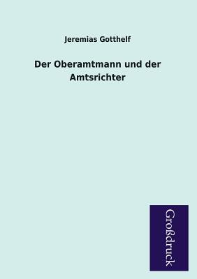Der Oberamtmann Und Der Amtsrichter - Gotthelf, Jeremias