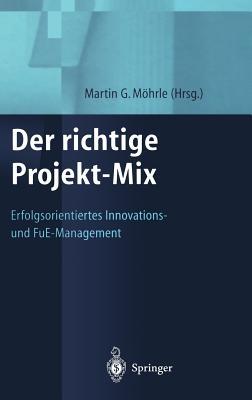 Der Richtige Projekt-Mix: Erfolgsorientiertes Innovations-Und Fue-Management - Moehrle, Martin (Editor)