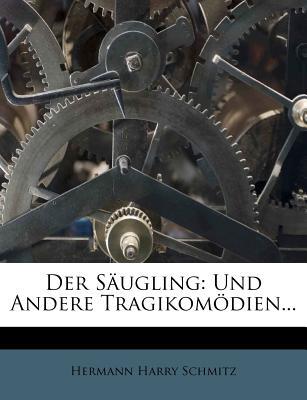 Der Saugling: Und Andere Tragikomodien - Schmitz, Hermann Harry