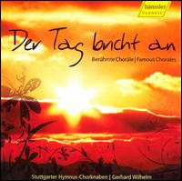 Der Tag bricht an: Famous Chorales - Stuttgarter Hymnus-Chorknaben (choir, chorus); Gerhard Wilhelm (conductor)