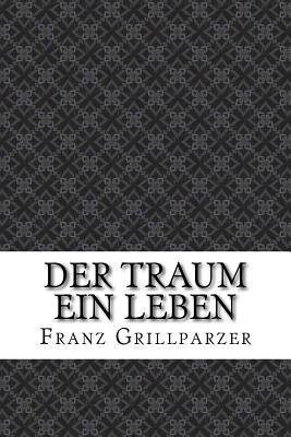 Der Traum Ein Leben - Grillparzer, Franz