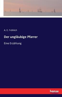 Der Unglaubige Pfarrer - Frohlich, A E