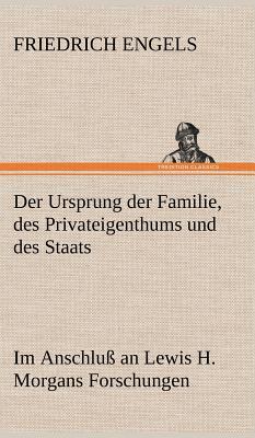 Der Ursprung Der Familie, Des Privateigenthums Und Des Staats - Engels, Friedrich