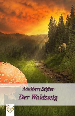 Der Waldsteig - Stifter, Adalbert