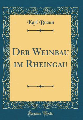 Der Weinbau Im Rheingau (Classic Reprint) - Braun, Karl