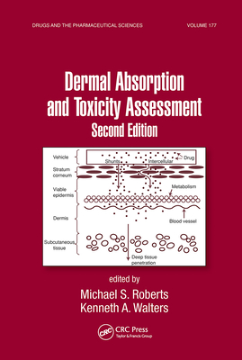 Dermal Absorption and Toxicity Assessment - Roberts, Michael S (Editor), and Walters, Kenneth A, PH.D. (Editor)