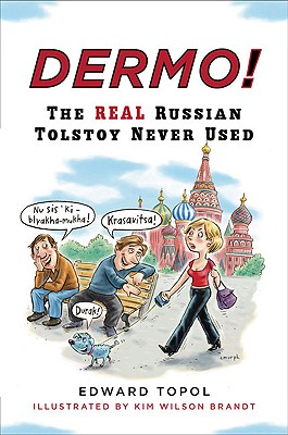 Dermo!: The Real Russian Tolstoy Never Used - Topol, Edward, and Wolfson, Laura E (Translated by), and Brandt, Kim Wilson (Illustrator)
