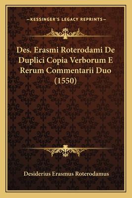 Des. Erasmi Roterodami de Duplici Copia Verborum E Rerum Commentarii Duo (1550) - Roterodamus, Desiderius Erasmus