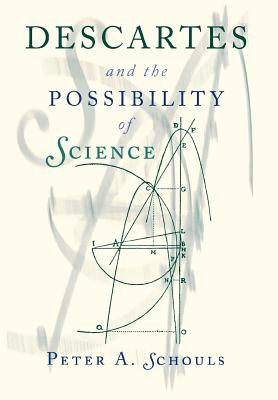 Descartes and the Possibility of Science - Schouls, Peter A