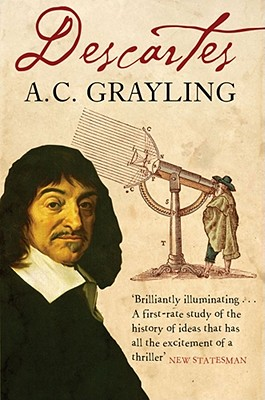 Descartes: The Life of Rene Descartes and Its Place in His Times - Grayling, A. C.