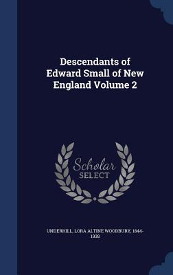 Descendants of Edward Small of New England Volume 2 - Underhill, Lora Altine Woodbury 1844-19 (Creator)