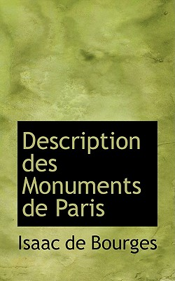 Description Des Monuments de Paris - Bourges, Isaac De