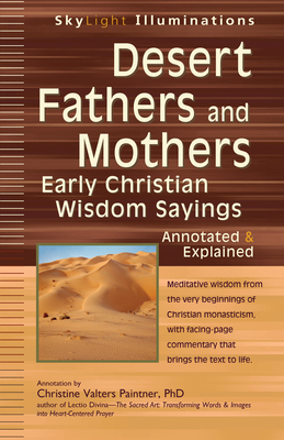 Desert Fathers and Mothers: Early Christian Wisdom Sayings--Annotated & Explained - Paintner, Christine Valters, PhD, Osb (Commentaries by)