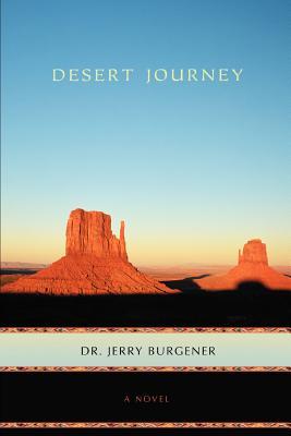 Desert Journey - Burgener, Jerry, Dr.