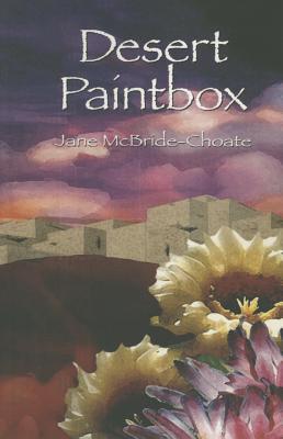 Desert Paintbox - Choate, Jane McBride